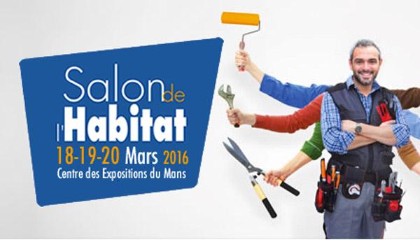 Salon de l habitat le mans du 18 au 20 mars 2016 - Salon de the le mans ...